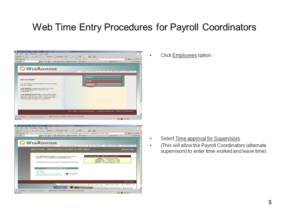 5 Web Time Entry Procedures for Payroll Coordinators Click Employees option Select Time approval for Supervisors (This will allow the Payroll Coordinators (alternate supervisors) to enter time worked and leave time).