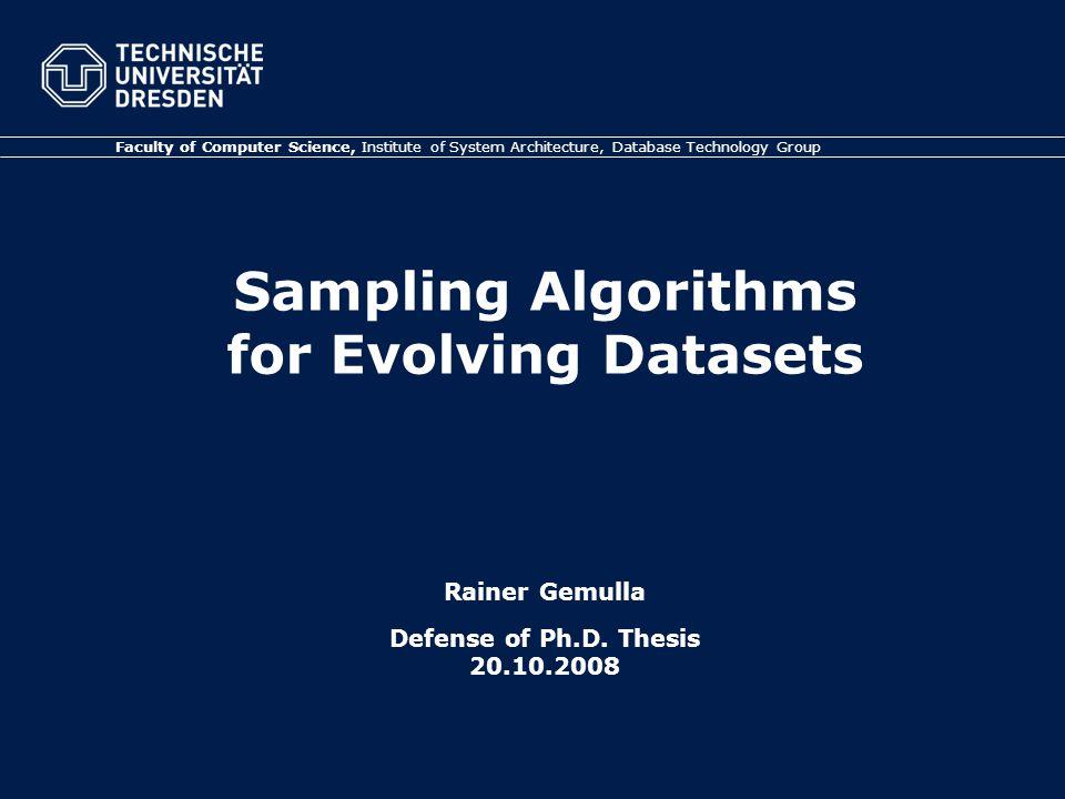 Sampling Algorithms for Evolving Datasets Rainer Gemulla Defense of Ph.D.