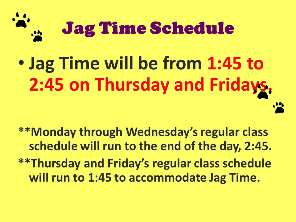 Jag Time Trimesters Jag Time is divided into three 10 week trimesters … First Trimester … 10/10 to 11/22 Second Trimester … 1/9 to 2/21 Third Trimester … 2/27 to 4/11