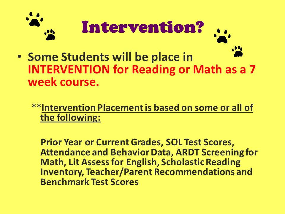Intervention. Some Students will be place in INTERVENTION for Reading or Math as a 7 week course.