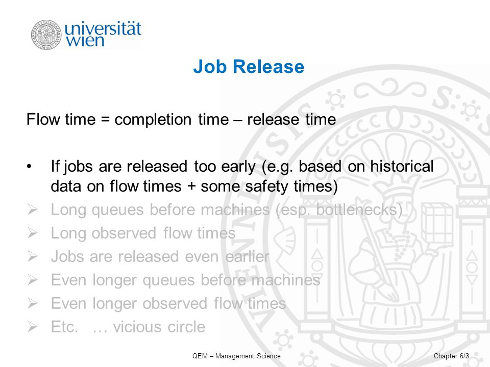 QEM – Management ScienceChapter 6/3 Job Release Flow time = completion time – release time If jobs are released too early (e.g.