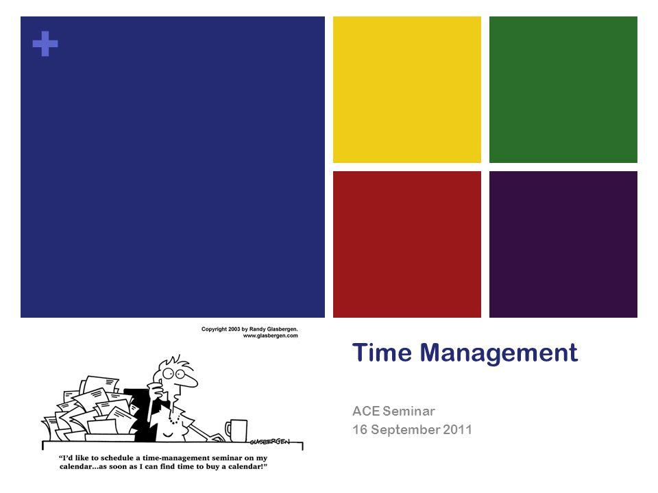 + Time Management ACE Seminar 16 September 2011