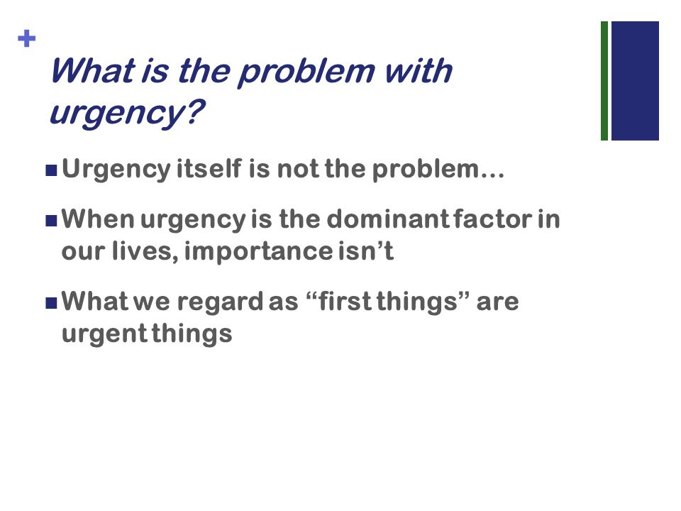+ What is the problem with urgency.