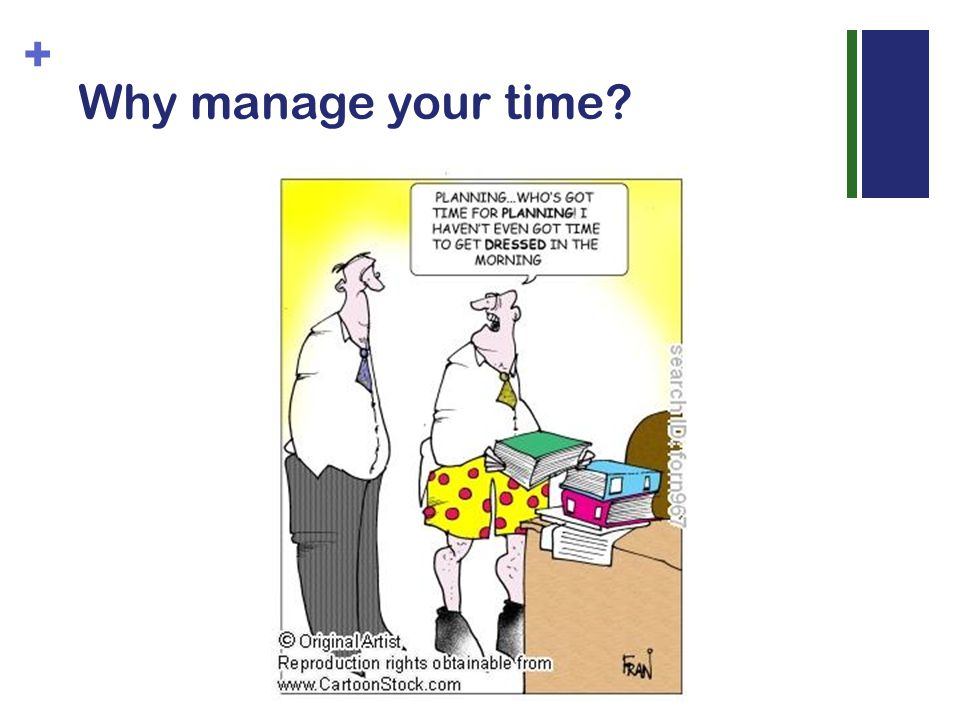 + Why manage your time