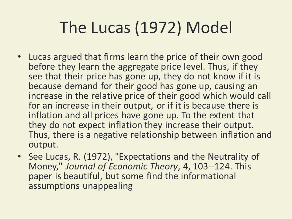 The Lucas (1972) Model Lucas argued that firms learn the price of their own good before they learn the aggregate price level. Thus, if they see that t