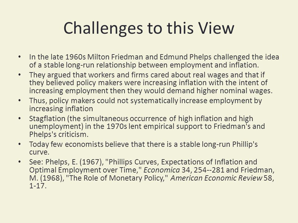 Challenges to this View In the late 1960s Milton Friedman and Edmund Phelps challenged the idea of a stable long-run relationship between employment and inflation.