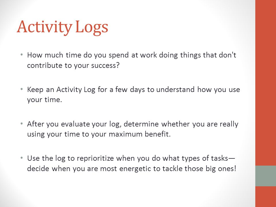 Activity Logs How much time do you spend at work doing things that don t contribute to your success.