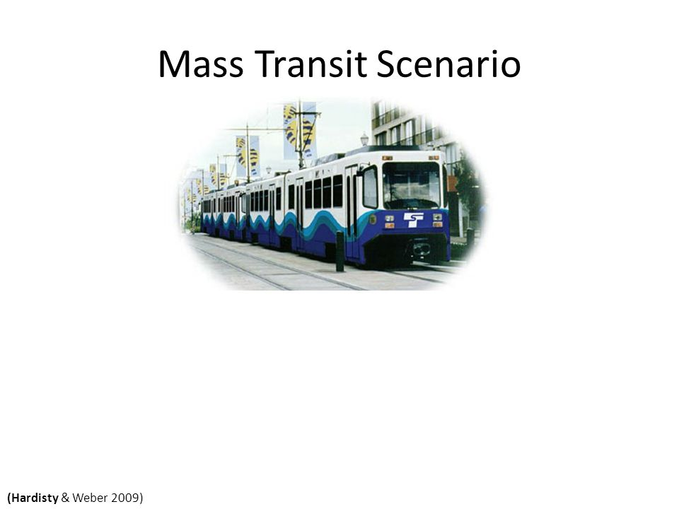 Mass Transit Scenario (Hardisty & Weber 2009)