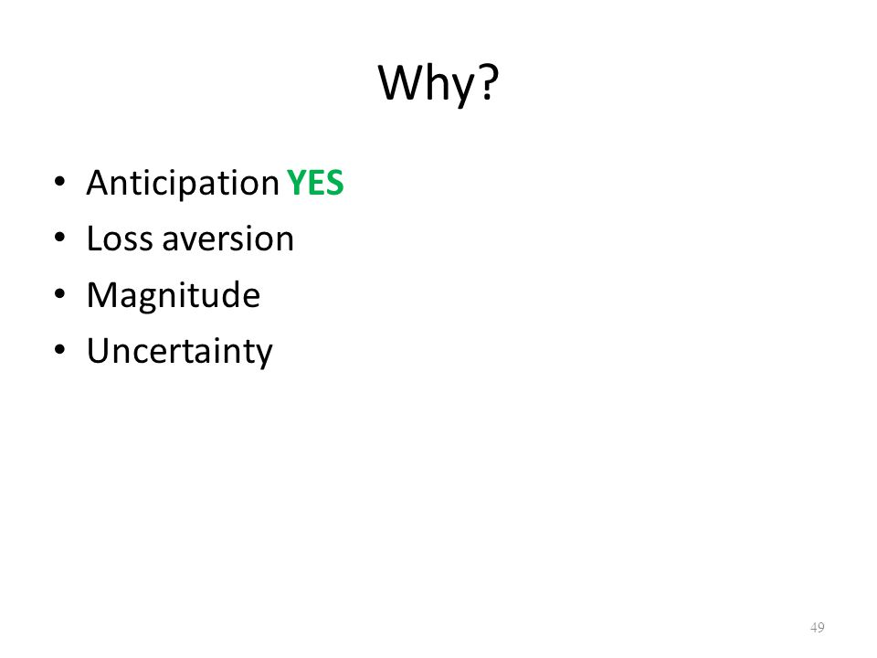 Why Anticipation YES Loss aversion Magnitude Uncertainty 49