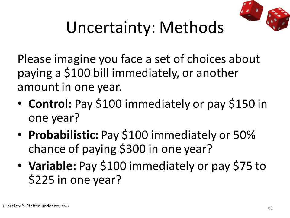 Uncertainty: Methods Please imagine you face a set of choices about paying a $100 bill immediately, or another amount in one year.