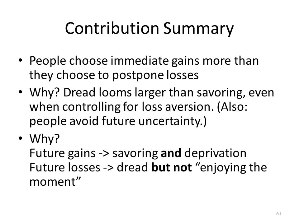 Contribution Summary People choose immediate gains more than they choose to postpone losses Why.