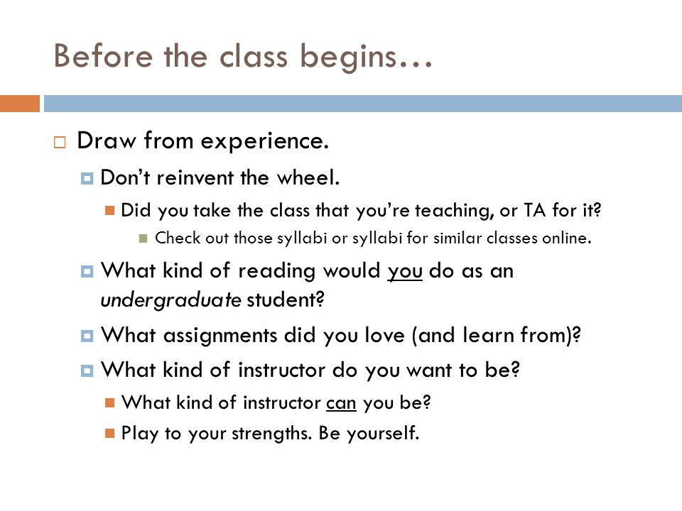 Draw from experience. Dont reinvent the wheel. Did you take the class that youre teaching, or TA for it? Check out those syllabi or syllabi for simila