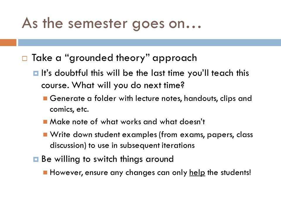 Take a grounded theory approach Its doubtful this will be the last time youll teach this course. What will you do next time? Generate a folder with le