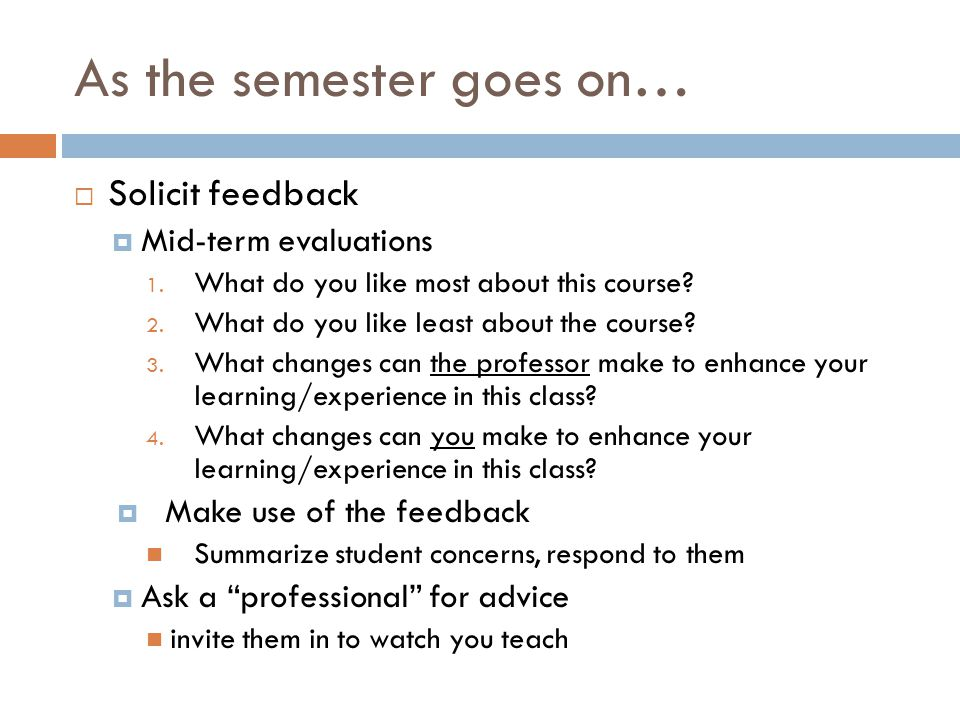 As the semester goes on… Solicit feedback Mid-term evaluations 1.