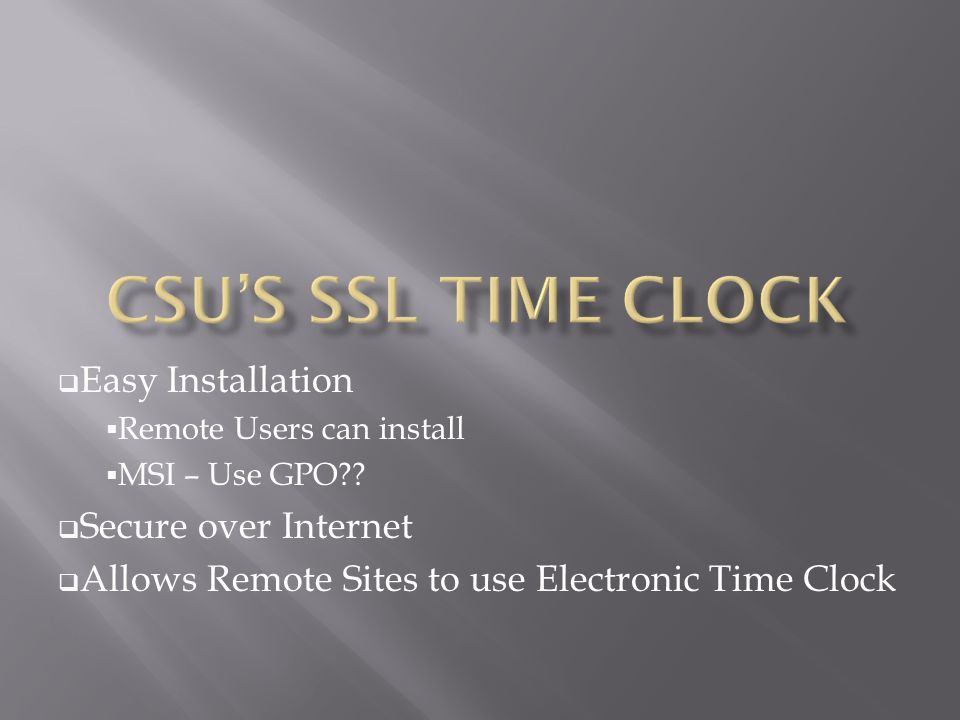 Easy Installation Remote Users can install MSI – Use GPO .
