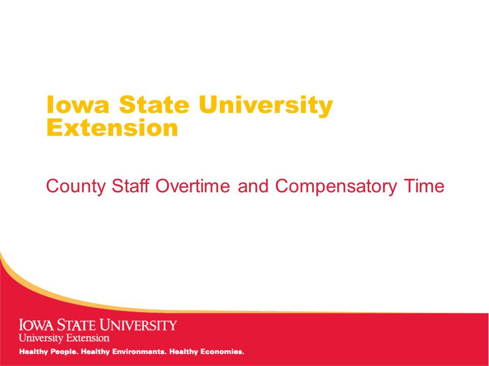 Overtime and Compensatory Time Overview All County Paid Staff are covered under the provisions of the Fair Labor Standards Act.