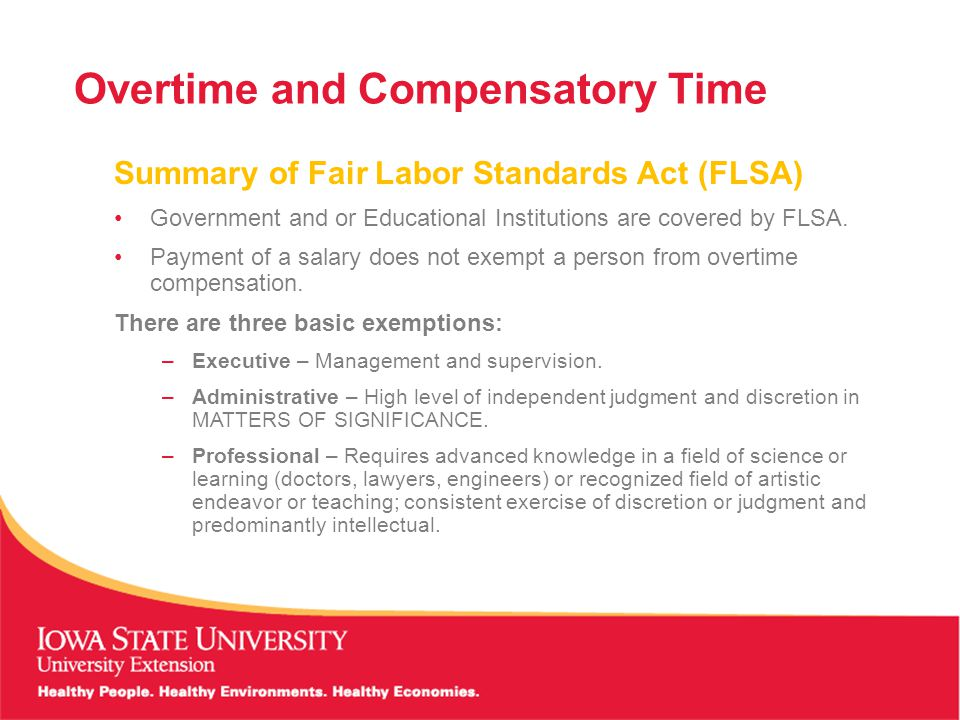 Overtime and Compensatory Time Summary of Fair Labor Standards Act (FLSA) Government and or Educational Institutions are covered by FLSA.