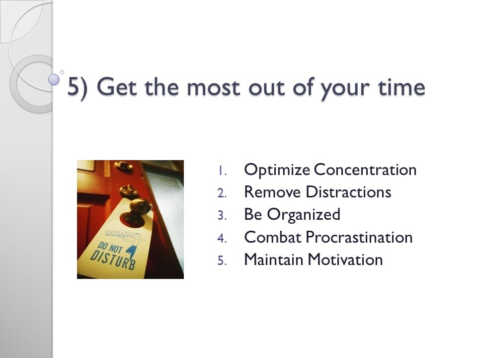 5) Get the most out of your time Important Factors 1.
