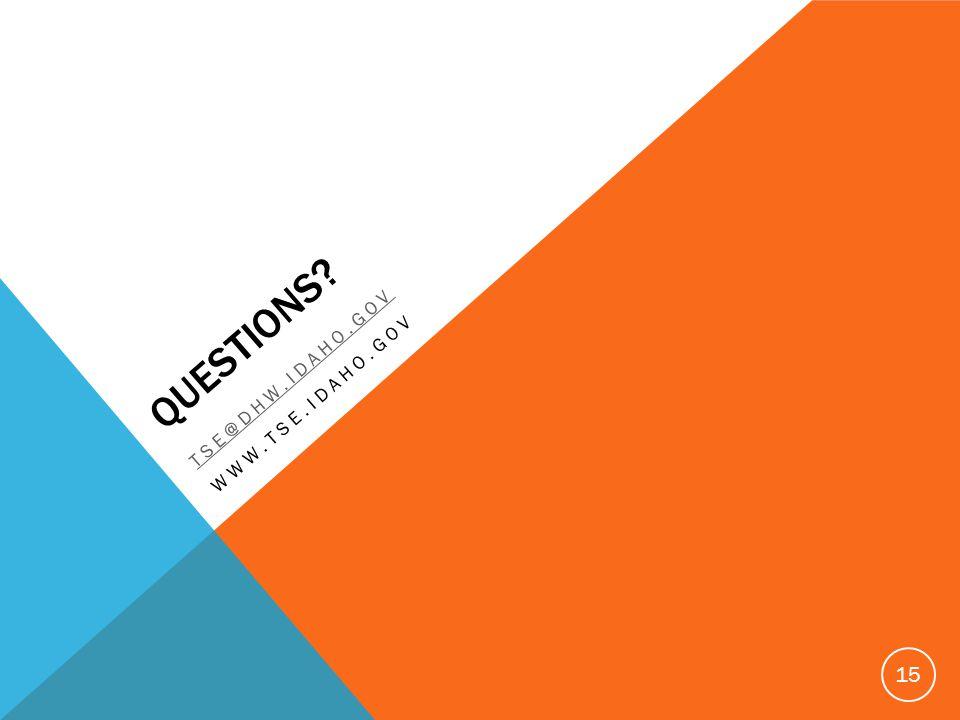 QUESTIONS? TSE@DHW.IDAHO.GOV WWW.TSE.IDAHO.GOV 15