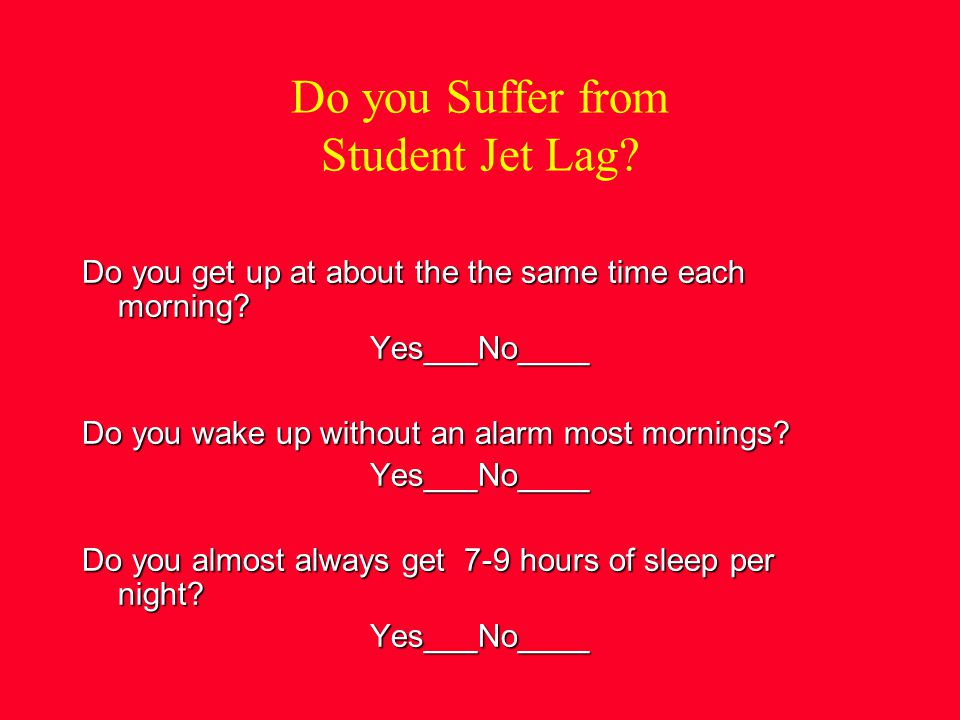 Do you Suffer from Student Jet Lag. Do you get up at about the the same time each morning.