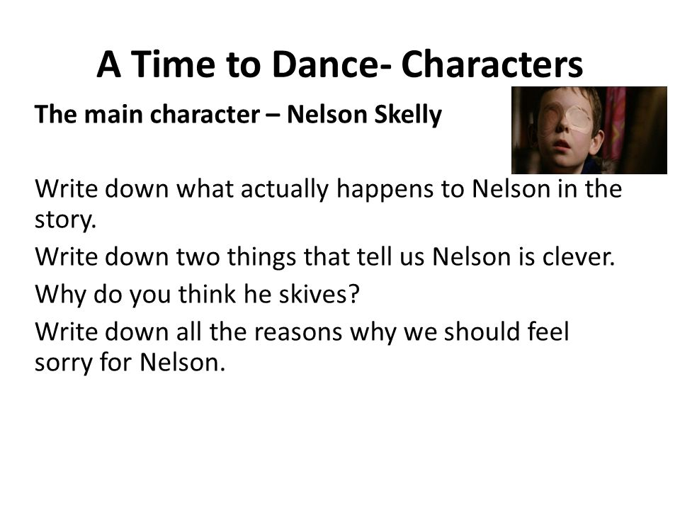 A Time to Dance- Characters The main character – Nelson Skelly Write down what actually happens to Nelson in the story.