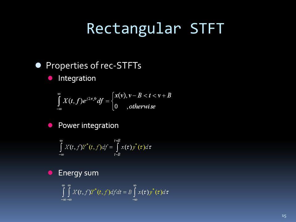 15 Rectangular STFT Properties of rec-STFTs Integration Power integration Energy sum