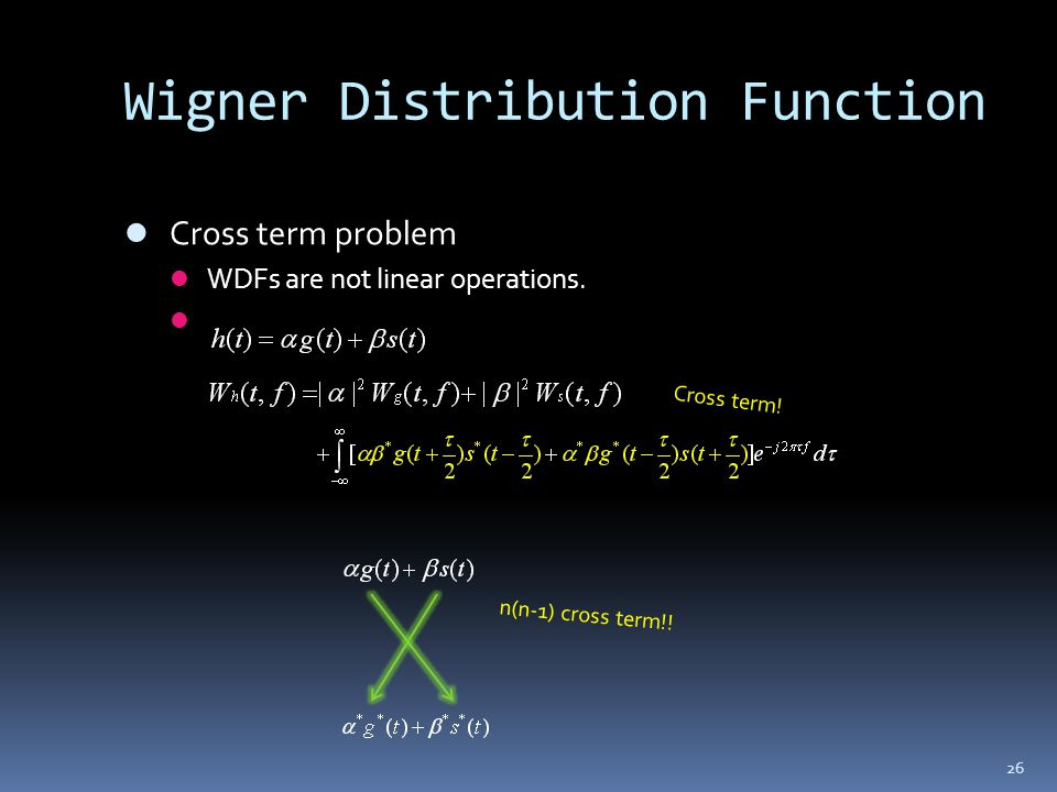 26 Wigner Distribution Function Cross term problem WDFs are not linear operations. Cross term! n(n-1) cross term!!