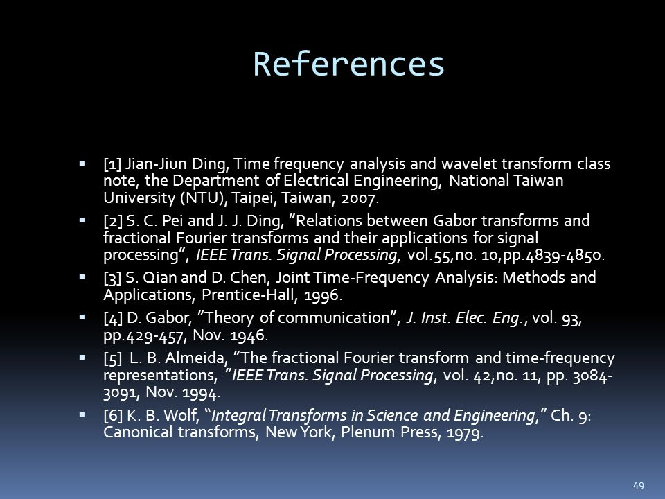49 References [1] Jian-Jiun Ding, Time frequency analysis and wavelet transform class note, the Department of Electrical Engineering, National Taiwan