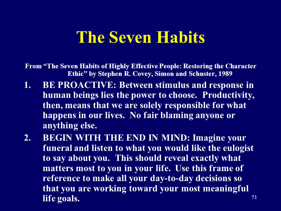 71 The Seven Habits From The Seven Habits of Highly Effective People: Restoring the Character Ethic by Stephen R. Covey, Simon and Schuster, 1989 1.BE