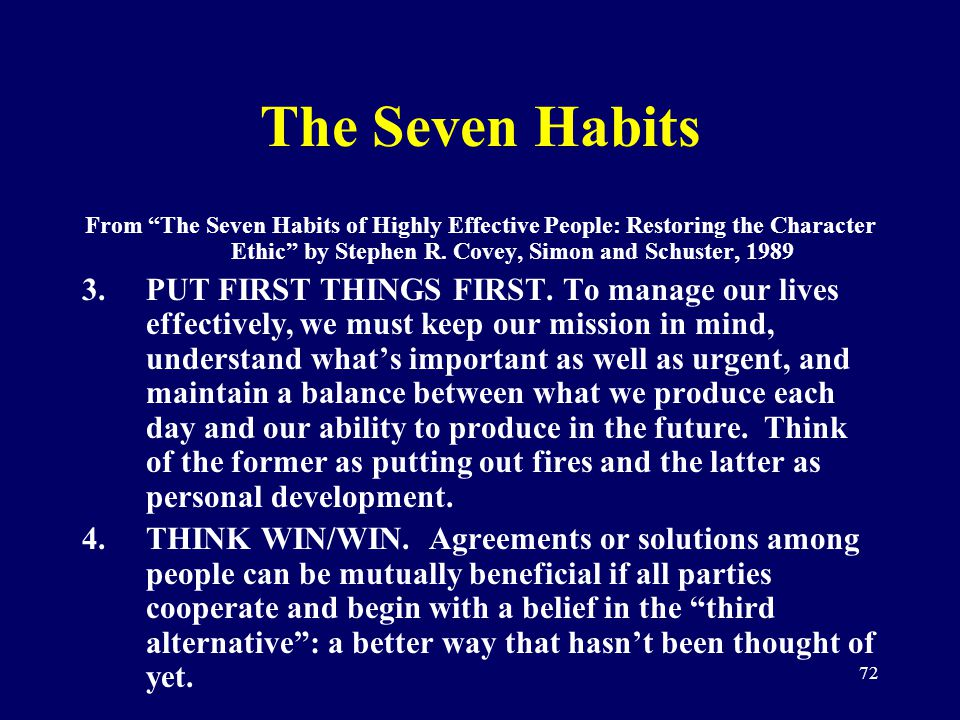 72 The Seven Habits From The Seven Habits of Highly Effective People: Restoring the Character Ethic by Stephen R. Covey, Simon and Schuster, 1989 3.PU