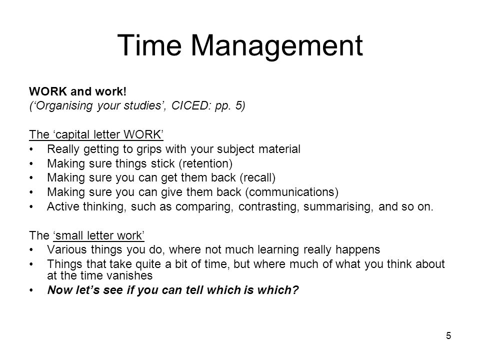 5 Time Management WORK and work. (Organising your studies, CICED: pp.