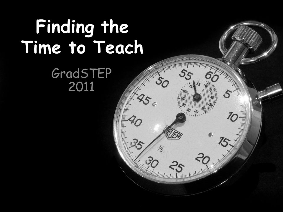 Finding the Time to Teach GradSTEP 2011