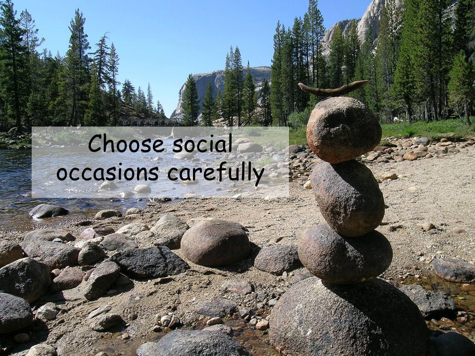 Choose social occasions carefully