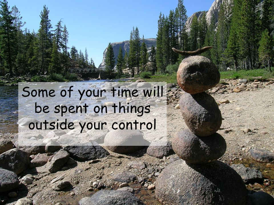 Some of your time will be spent on things outside your control