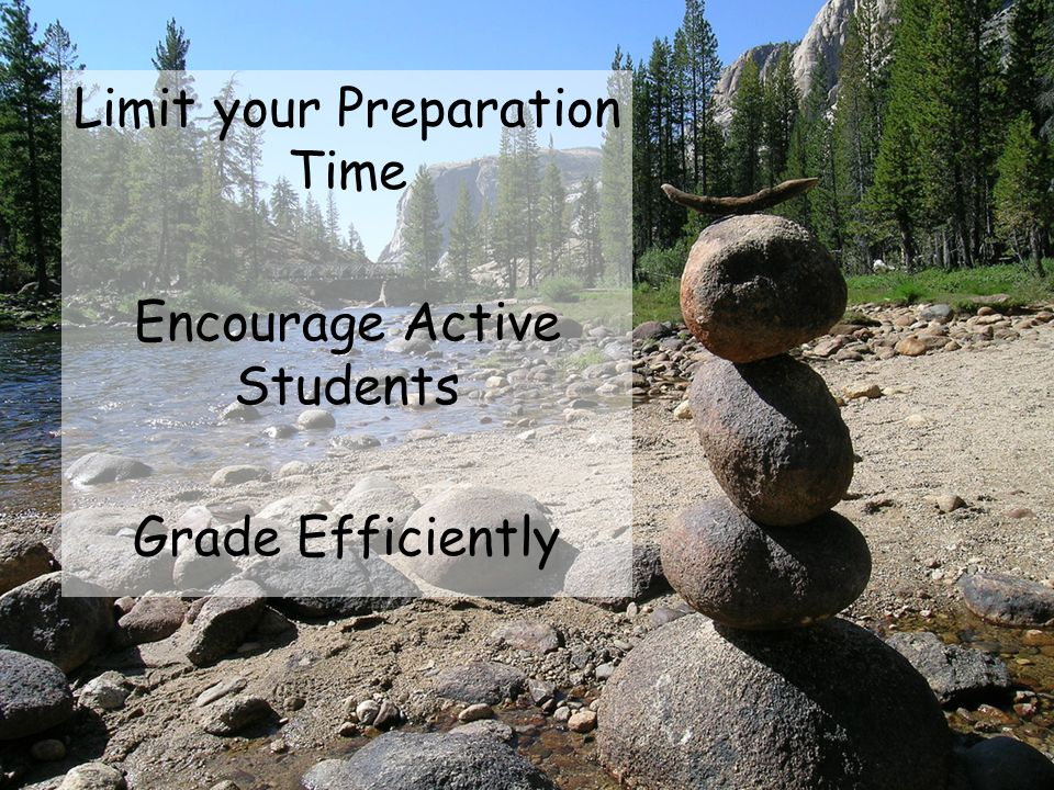 Limit your Preparation Time Encourage Active Students Grade Efficiently