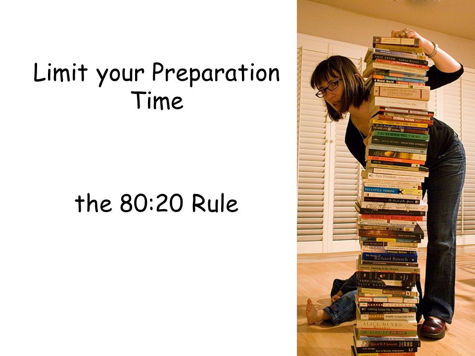 Limit your Preparation Time the 80:20 Rule