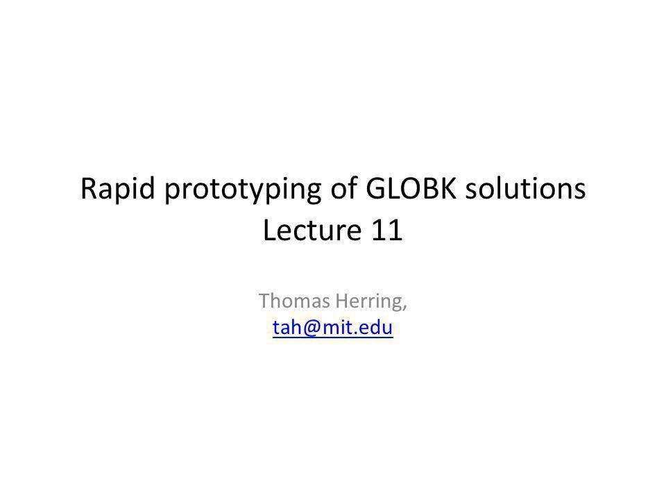 Rapid prototyping of GLOBK solutions Lecture 11 Thomas Herring, tah@mit.edu