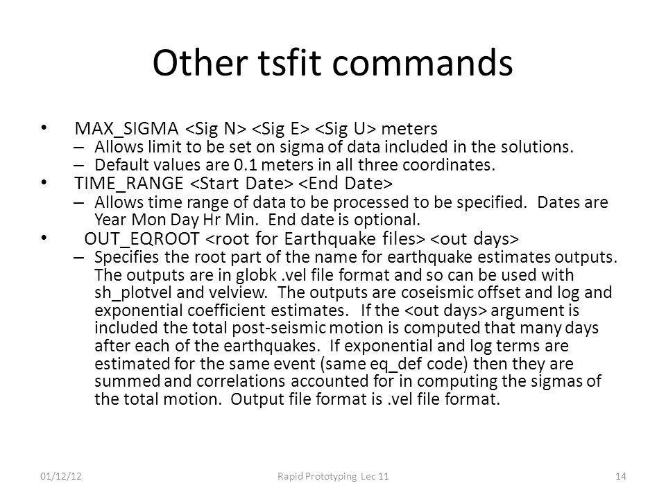 Other tsfit commands MAX_SIGMA meters – Allows limit to be set on sigma of data included in the solutions. – Default values are 0.1 meters in all thre