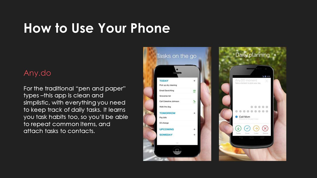 How to Use Your Phone Any.do For the traditional pen and paper types –this app is clean and simplistic, with everything you need to keep track of daily tasks.