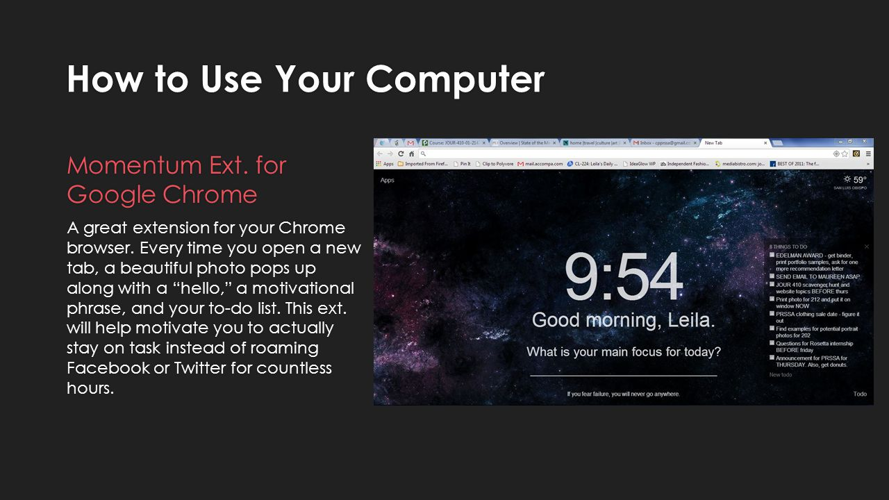 How to Use Your Computer Momentum Ext. for Google Chrome A great extension for your Chrome browser.