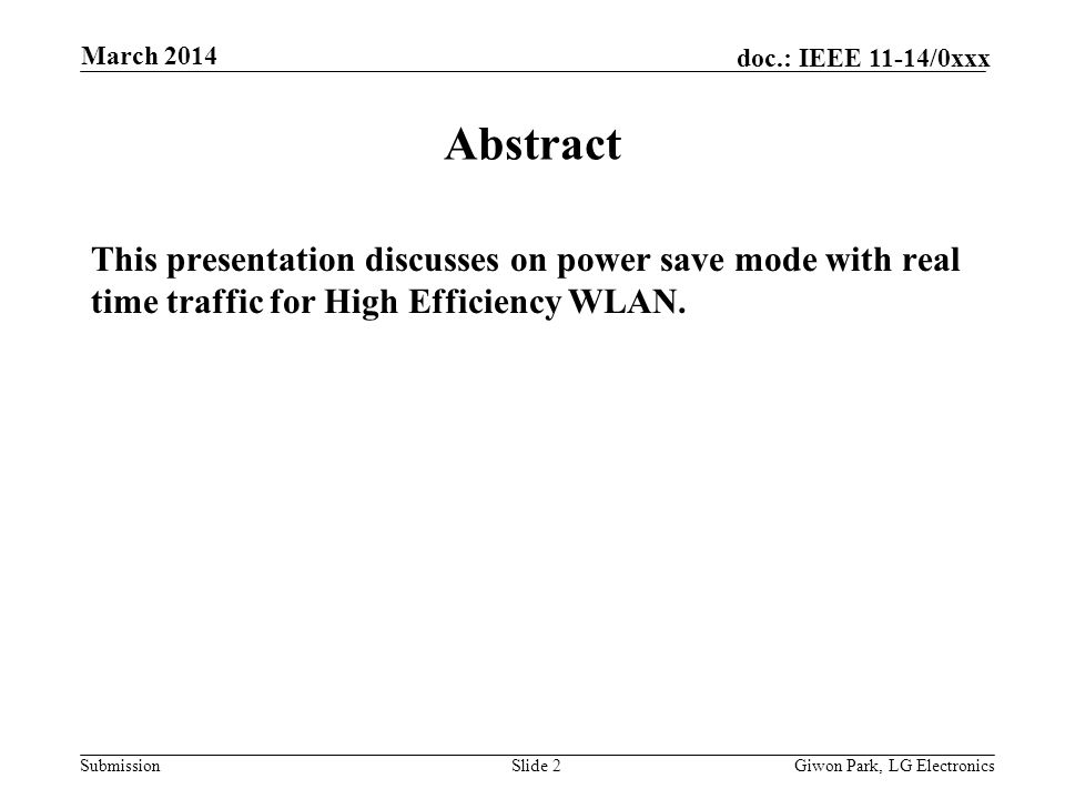 Submission doc.: IEEE 11-14/0xxx March 2014 Giwon Park, LG ElectronicsSlide 2 Abstract This presentation discusses on power save mode with real time traffic for High Efficiency WLAN.