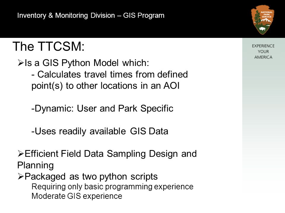 2 Natural Resource Program Center The TTCSM: Is a GIS Python Model which: - Calculates travel times from defined point(s) to other locations in an AOI