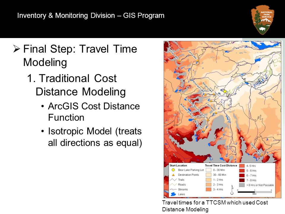7 Natural Resource Program Center Final Step: Travel Time Modeling 1. Traditional Cost Distance Modeling ArcGIS Cost Distance Function Isotropic Model