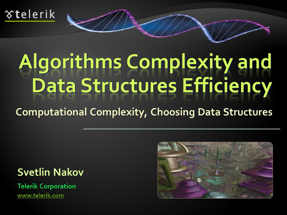 Computational Complexity, Choosing Data Structures Svetlin Nakov Telerik Corporation www.telerik.com
