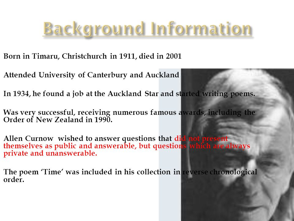 Born in Timaru, Christchurch in 1911, died in 2001 Attended University of Canterbury and Auckland In 1934, he found a job at the Auckland Star and started writing poems.