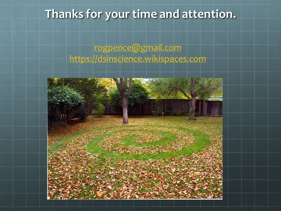 Thanks for your time and attention. rogpence@gmail.com https://dsinscience.wikispaces.com