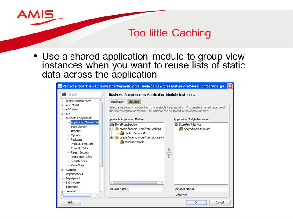 Too little Caching Use a shared application module to group view instances when you want to reuse lists of static data across the application