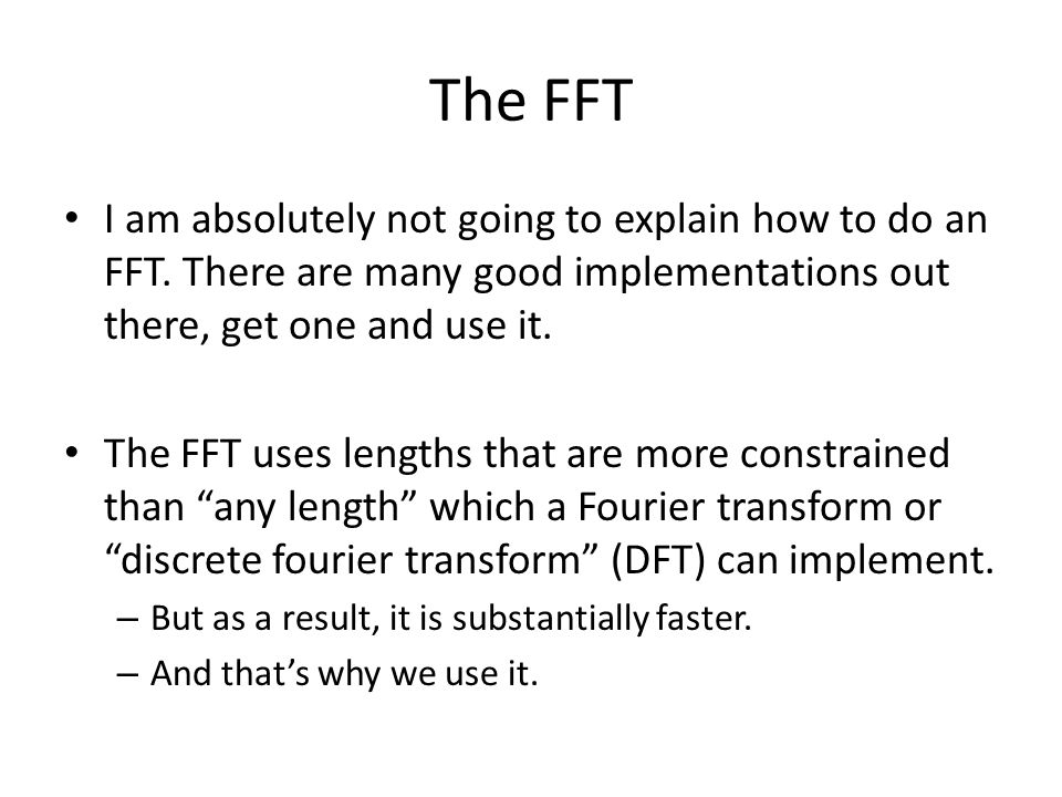 The FFT I am absolutely not going to explain how to do an FFT. There are many good implementations out there, get one and use it. The FFT uses lengths