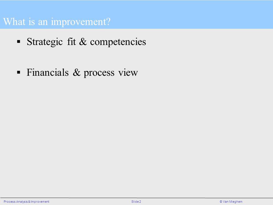 Slide 2Process Analysis & Improvement© Van Mieghem What is an improvement.