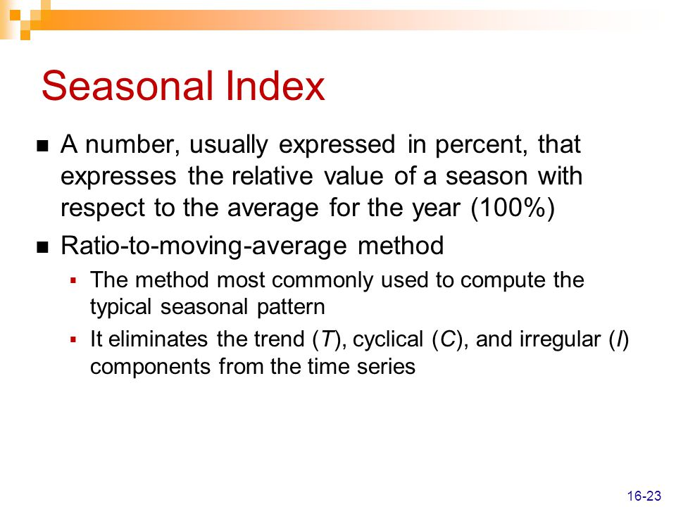 Seasonal Index A number, usually expressed in percent, that expresses the relative value of a season with respect to the average for the year (100%) R